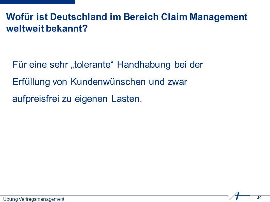 49 Wofür ist Deutschland im Bereich Claim Management weltweit bekannt.