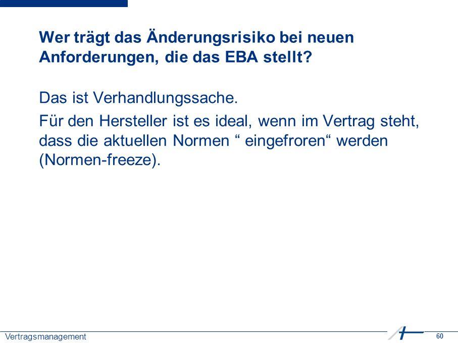 60 Vertragsmanagement Wer trägt das Änderungsrisiko bei neuen Anforderungen, die das EBA stellt.