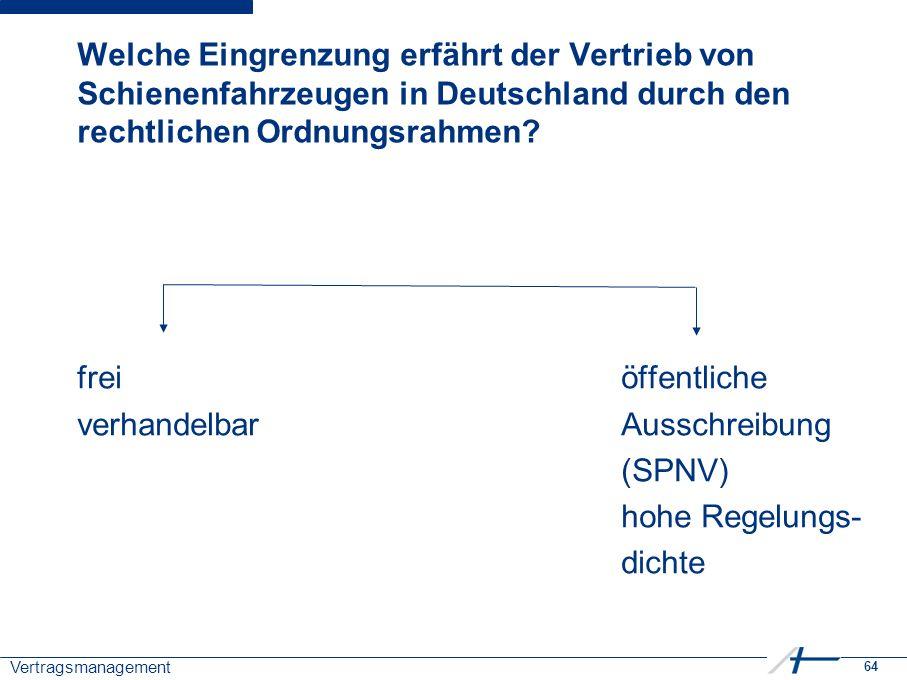 64 Vertragsmanagement Welche Eingrenzung erfährt der Vertrieb von Schienenfahrzeugen in Deutschland durch den rechtlichen Ordnungsrahmen.