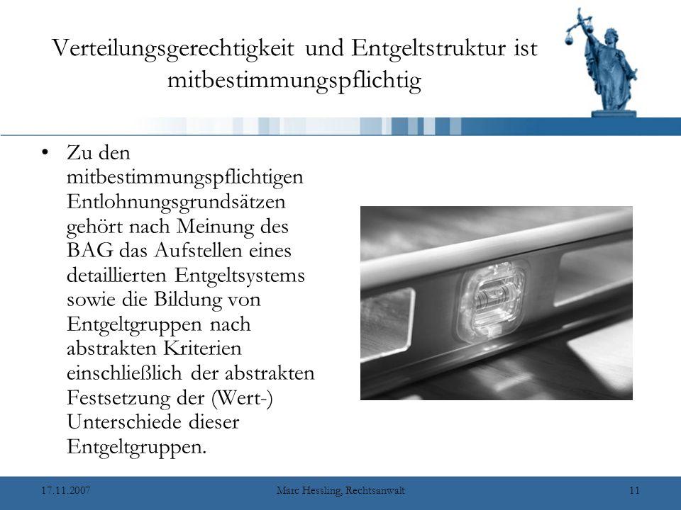 17.11.2007Marc Hessling, Rechtsanwalt10 Keine Mitbestimmung bei der absoluten Lohnhöhe Also: Zur betrieblichen Lohngestaltung im Sinne von § 87 Abs.