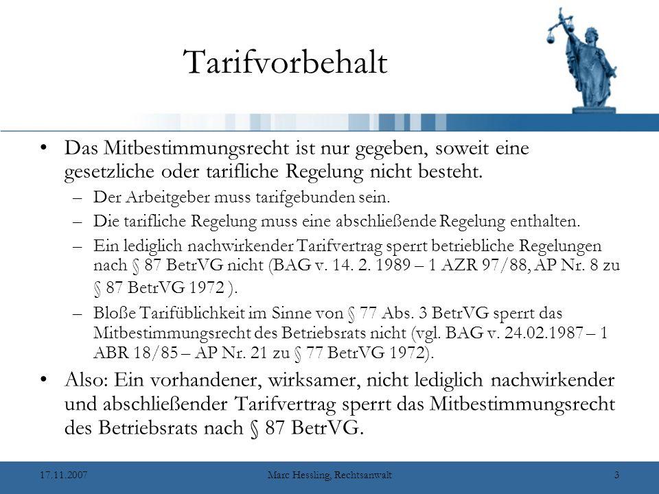 17.11.2007Marc Hessling, Rechtsanwalt3 Tarifvorbehalt Das Mitbestimmungsrecht ist nur gegeben, soweit eine gesetzliche oder tarifliche Regelung nicht besteht.