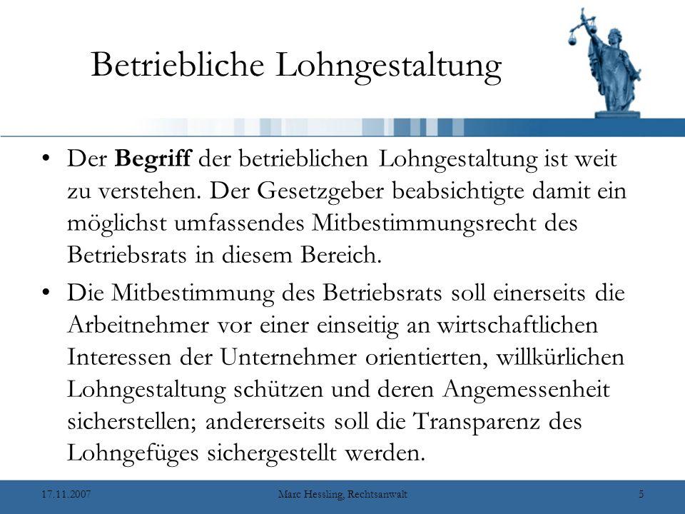 17.11.2007Marc Hessling, Rechtsanwalt5 Betriebliche Lohngestaltung Der Begriff der betrieblichen Lohngestaltung ist weit zu verstehen.