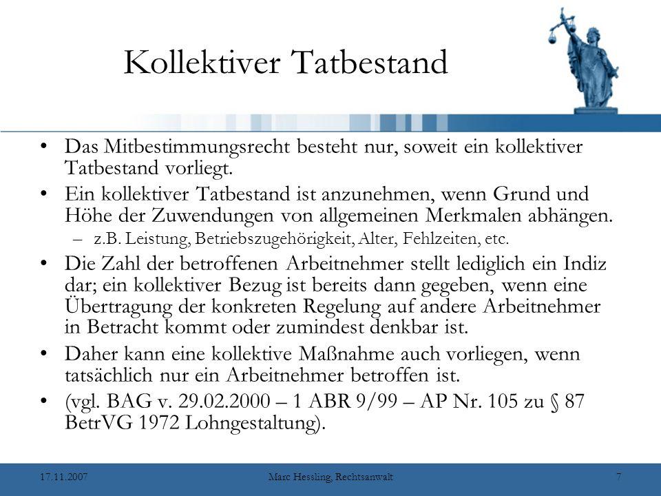 17.11.2007Marc Hessling, Rechtsanwalt7 Kollektiver Tatbestand Das Mitbestimmungsrecht besteht nur, soweit ein kollektiver Tatbestand vorliegt.