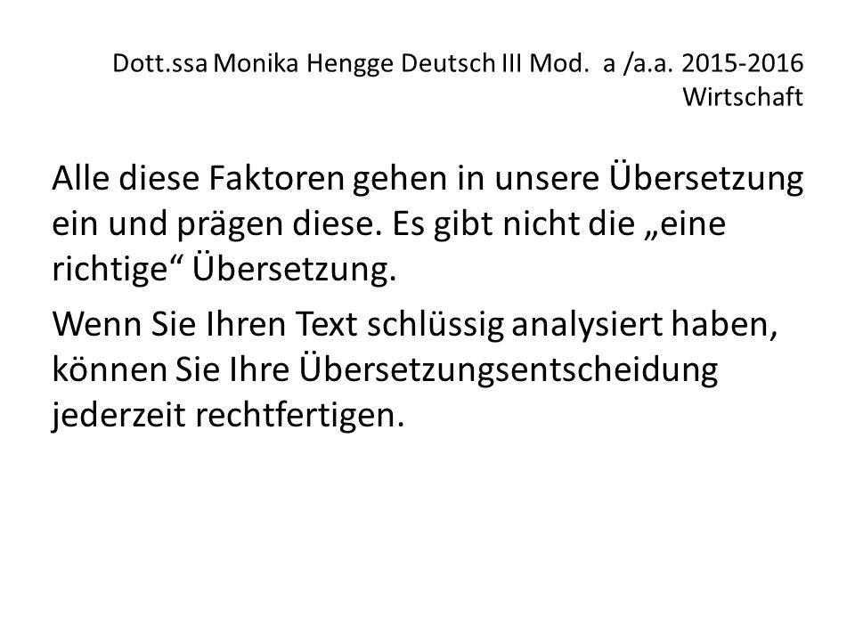 Dott.ssa Monika Hengge Deutsch III Mod. a /a.a. 2015-2016 Wirtschaft Alle diese Faktoren gehen in unsere Übersetzung ein und prägen diese. Es gibt nic