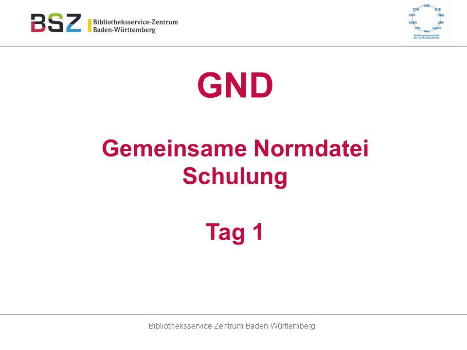GND Gemeinsame Normdatei Schulung Tag 1 Bibliotheksservice-Zentrum Baden-Württemberg