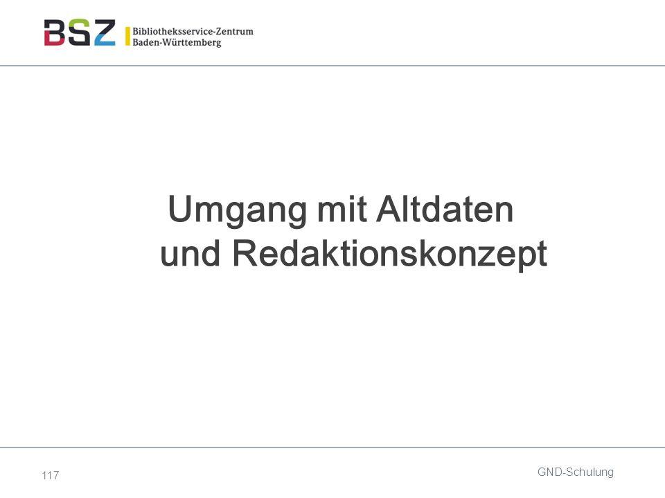 117 Umgang mit Altdaten und Redaktionskonzept GND-Schulung