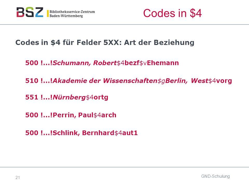 21 Codes in $4 Codes in $4 für Felder 5XX: Art der Beziehung 500 !...!Schumann, Robert$4bezf$vEhemann 510 !...!Akademie der Wissenschaften$gBerlin, West$4vorg 551 !...!Nürnberg$4ortg 500 !...!Perrin, Paul$4arch 500 !...!Schlink, Bernhard$4aut1 GND-Schulung