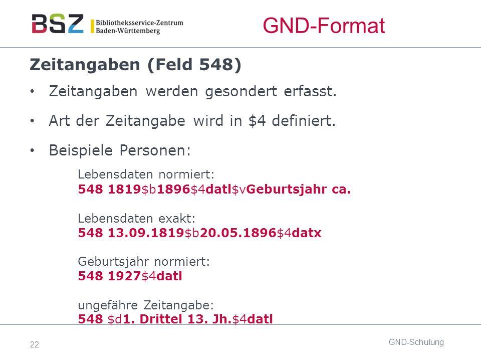 22 GND-Format Zeitangaben (Feld 548) Zeitangaben werden gesondert erfasst.