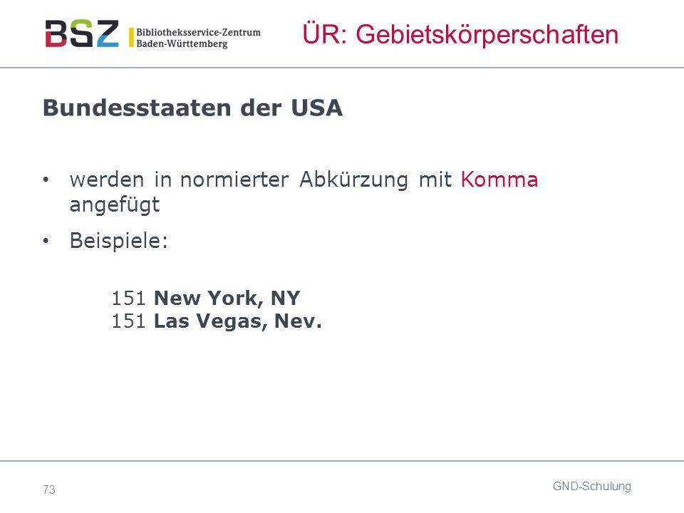 73 ÜR: Gebietskörperschaften Bundesstaaten der USA werden in normierter Abkürzung mit Komma angefügt Beispiele: 151 New York, NY 151 Las Vegas, Nev.