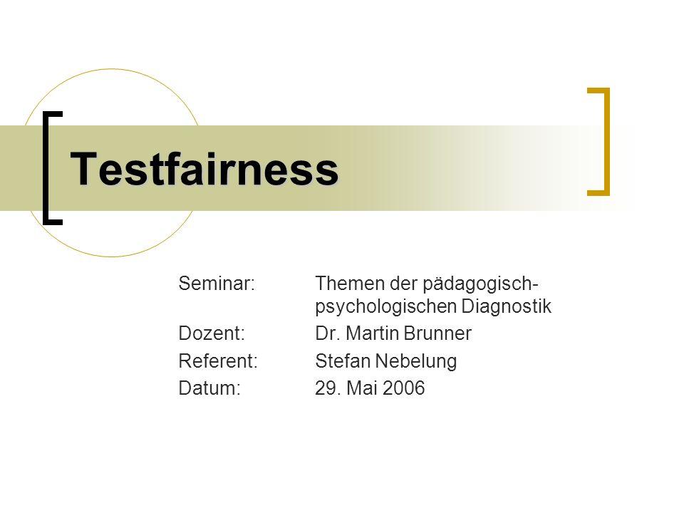 Testfairness Seminar:Themen der pädagogisch- psychologischen Diagnostik Dozent:Dr.