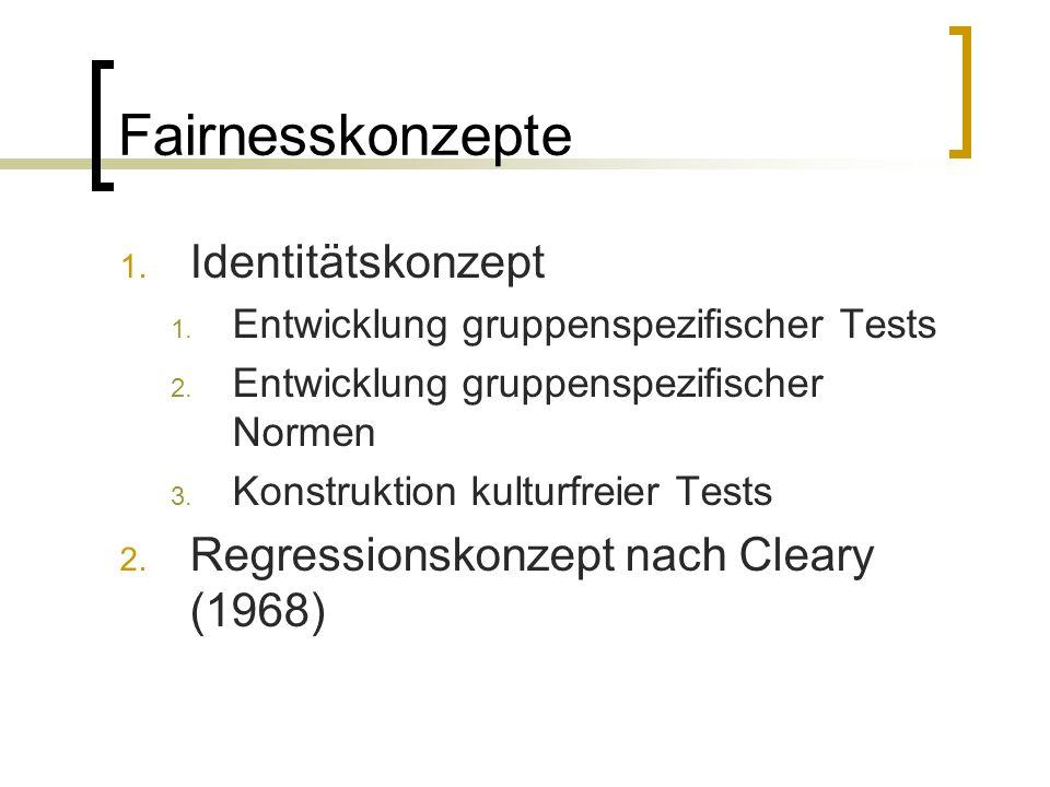 Fairnesskonzepte 1. Identitätskonzept 1. Entwicklung gruppenspezifischer Tests 2.