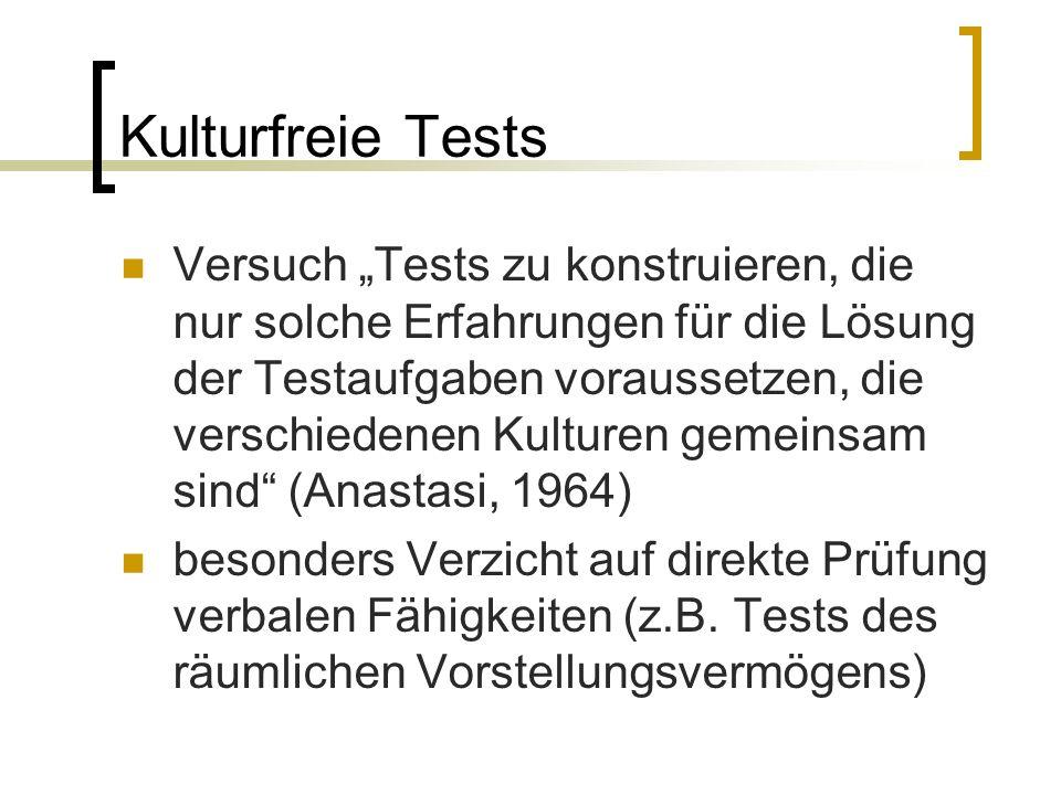 """Kulturfreie Tests Versuch """"Tests zu konstruieren, die nur solche Erfahrungen für die Lösung der Testaufgaben voraussetzen, die verschiedenen Kulturen gemeinsam sind (Anastasi, 1964) besonders Verzicht auf direkte Prüfung verbalen Fähigkeiten (z.B."""
