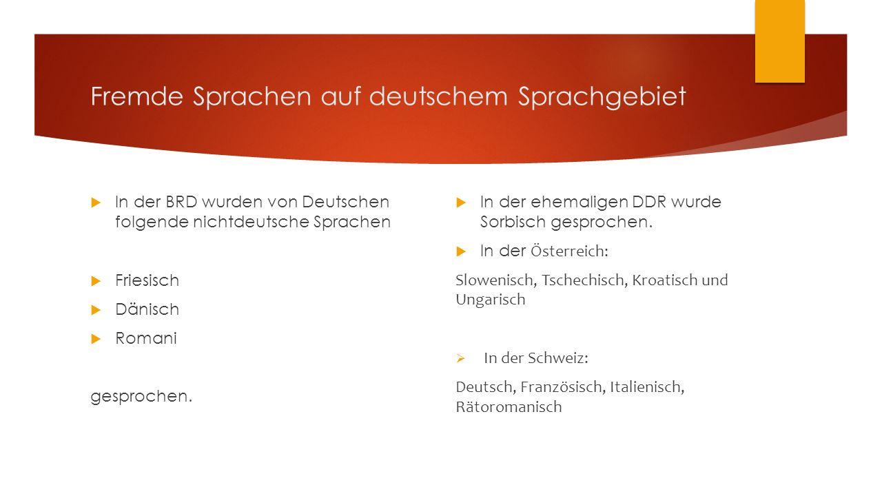 Fremde Sprachen auf deutschem Sprachgebiet  In der BRD wurden von Deutschen folgende nichtdeutsche Sprachen  Friesisch  Dänisch  Romani gesprochen.