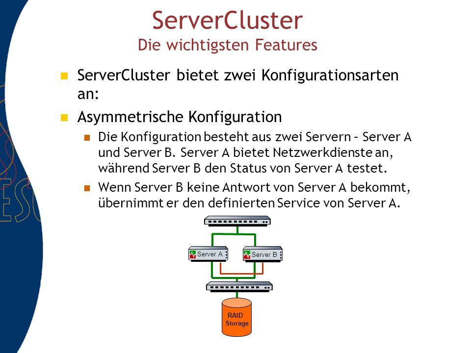 ServerCluster Die wichtigsten Features ServerCluster bietet zwei Konfigurationsarten an: Asymmetrische Konfiguration Die Konfiguration besteht aus zwei Servern – Server A und Server B.