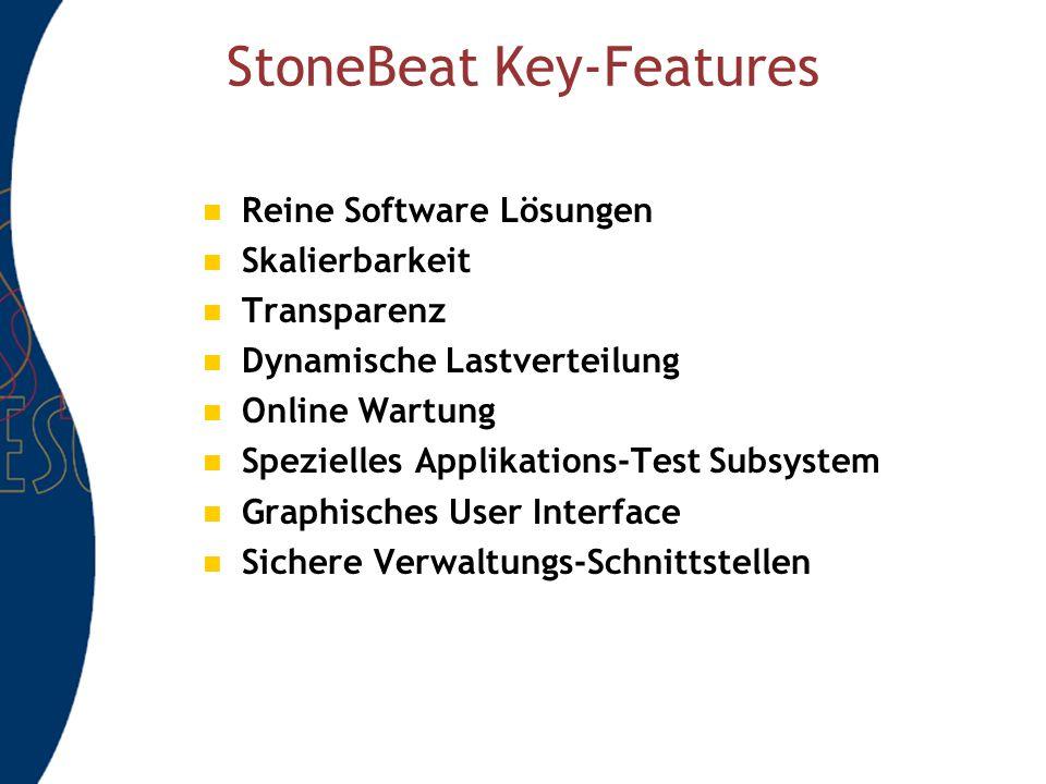StoneBeat Key-Features Reine Software Lösungen Skalierbarkeit Transparenz Dynamische Lastverteilung Online Wartung Spezielles Applikations-Test Subsystem Graphisches User Interface Sichere Verwaltungs-Schnittstellen