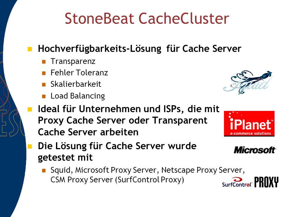 StoneBeat CacheCluster Hochverfügbarkeits-Lösung für Cache Server Transparenz Fehler Toleranz Skalierbarkeit Load Balancing Ideal für Unternehmen und ISPs, die mit Proxy Cache Server oder Transparent Cache Server arbeiten Die Lösung für Cache Server wurde getestet mit Squid, Microsoft Proxy Server, Netscape Proxy Server, CSM Proxy Server (SurfControl Proxy)