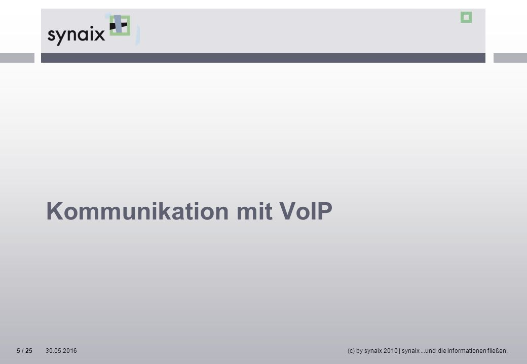 Kommunikation mit VoIP 30.05.2016(c) by synaix 2010 | synaix...und die Informationen fließen.5 / 25