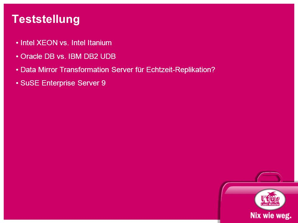 Teststellung Intel XEON vs. Intel Itanium Oracle DB vs. IBM DB2 UDB Data Mirror Transformation Server für Echtzeit-Replikation? SuSE Enterprise Server