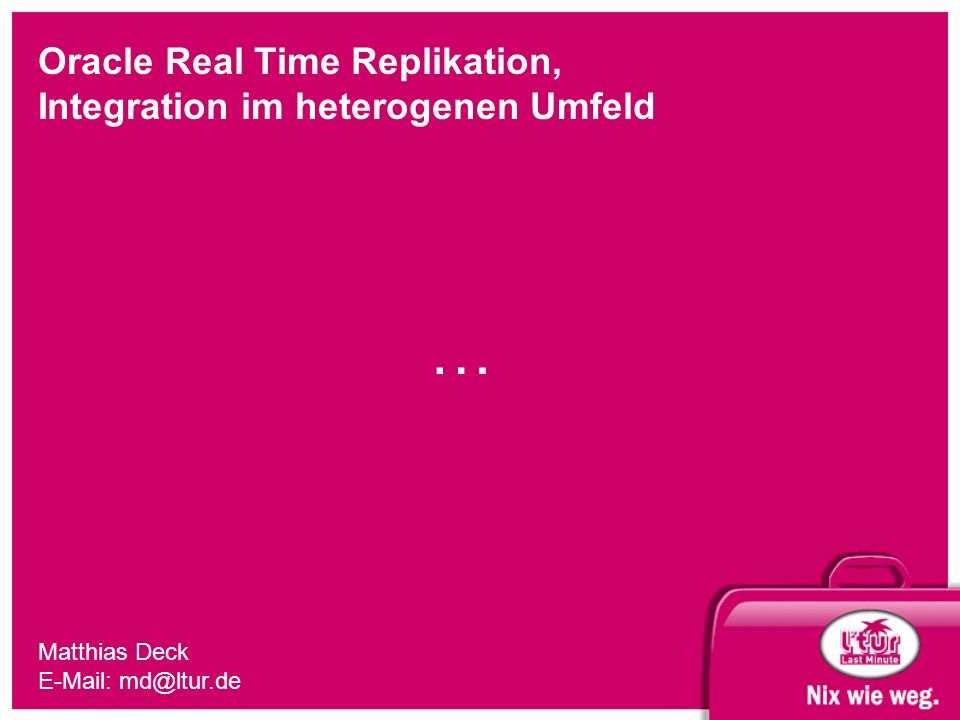 Matthias Deck E-Mail: md@ltur.de … Oracle Real Time Replikation, Integration im heterogenen Umfeld