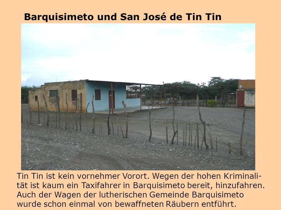 Tin Tin ist kein vornehmer Vorort. Wegen der hohen Kriminali- tät ist kaum ein Taxifahrer in Barquisimeto bereit, hinzufahren. Auch der Wagen der luth