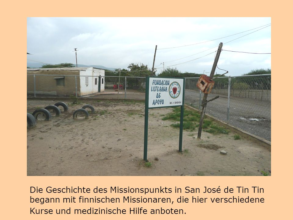 Die Geschichte des Missionspunkts in San José de Tin Tin begann mit finnischen Missionaren, die hier verschiedene Kurse und medizinische Hilfe anboten.