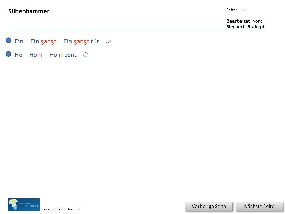 Übungsart: Seite: Bearbeitet von: Siegbert Rudolph Lesemotivationstraining 16 Silbenhammer Nächste Seite Vorherige Seite Ein gangsEingangstür  Ho riHorizont 