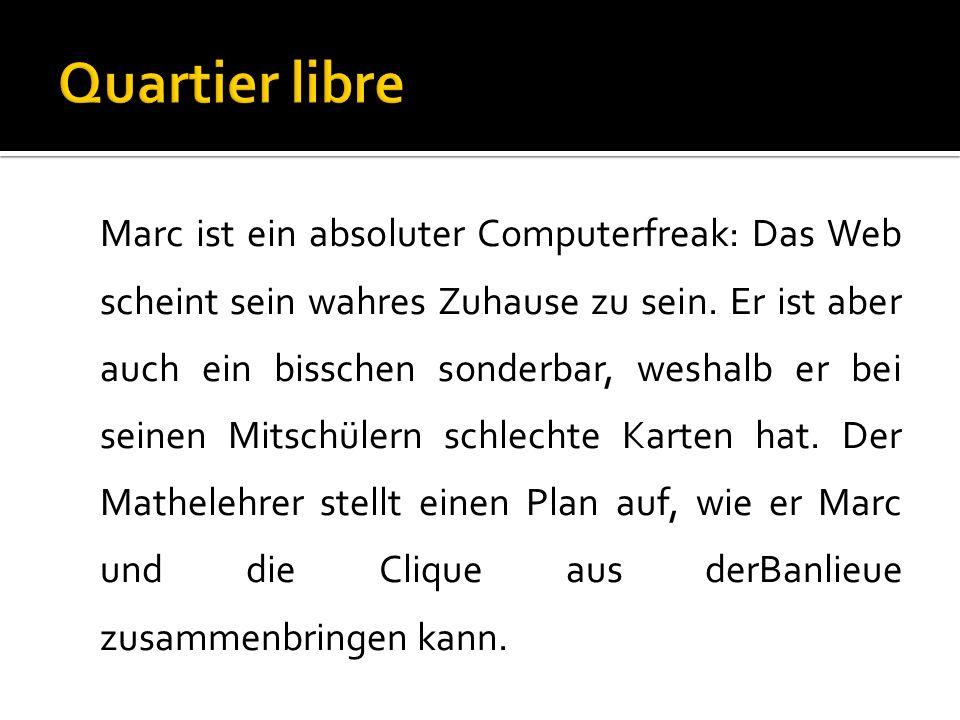 Marc ist ein absoluter Computerfreak: Das Web scheint sein wahres Zuhause zu sein.