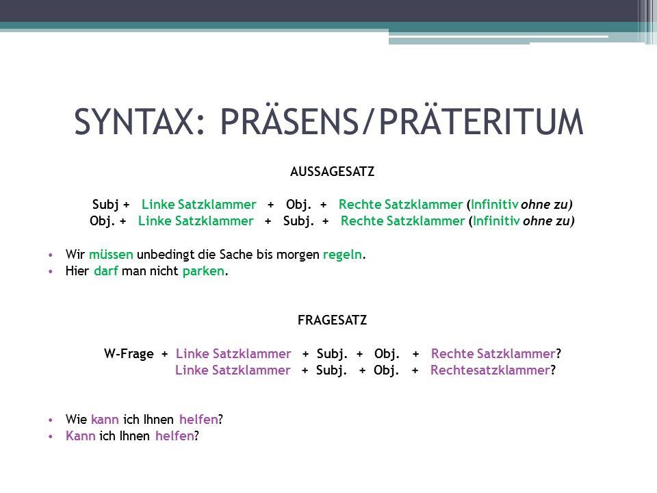 SYNTAX: PRÄSENS/PRÄTERITUM AUSSAGESATZ Subj + Linke Satzklammer + Obj.
