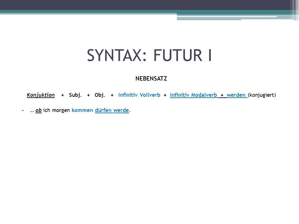 SYNTAX: FUTUR I NEBENSATZ Konjuktion + Subj. + Obj.