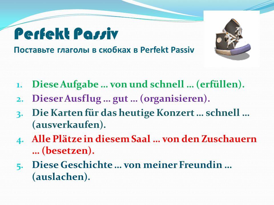 Perfekt Passiv Поставьте глаголы в скобках в Perfekt Passiv 1.