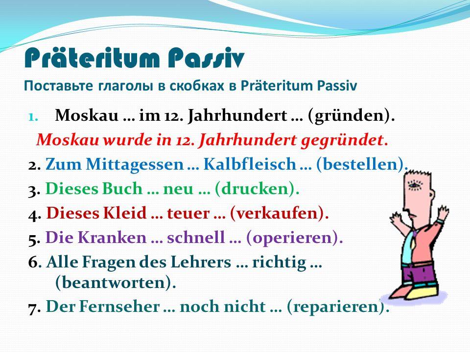 Präteritum Passiv Поставьте глаголы в скобках в Präteritum Passiv 1.