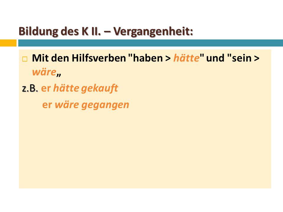 """Bildung des K II. – Vergangenheit:  Mit den Hilfsverben haben > hätte und sein > wäre"""" z.B."""