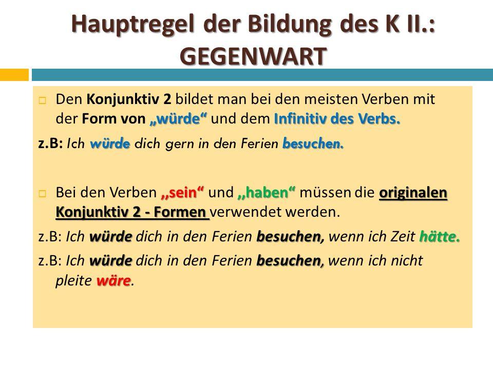 """Hauptregel der Bildung des K II.: GEGENWART """"würde Infinitiv des Verbs."""