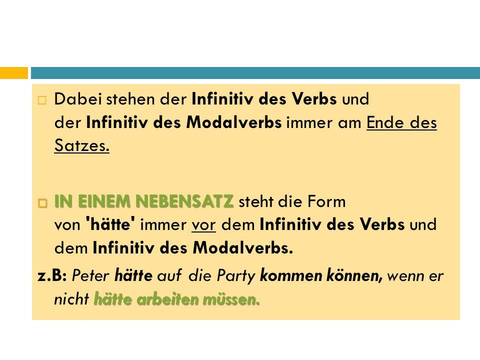  Dabei stehen der Infinitiv des Verbs und der Infinitiv des Modalverbs immer am Ende des Satzes.