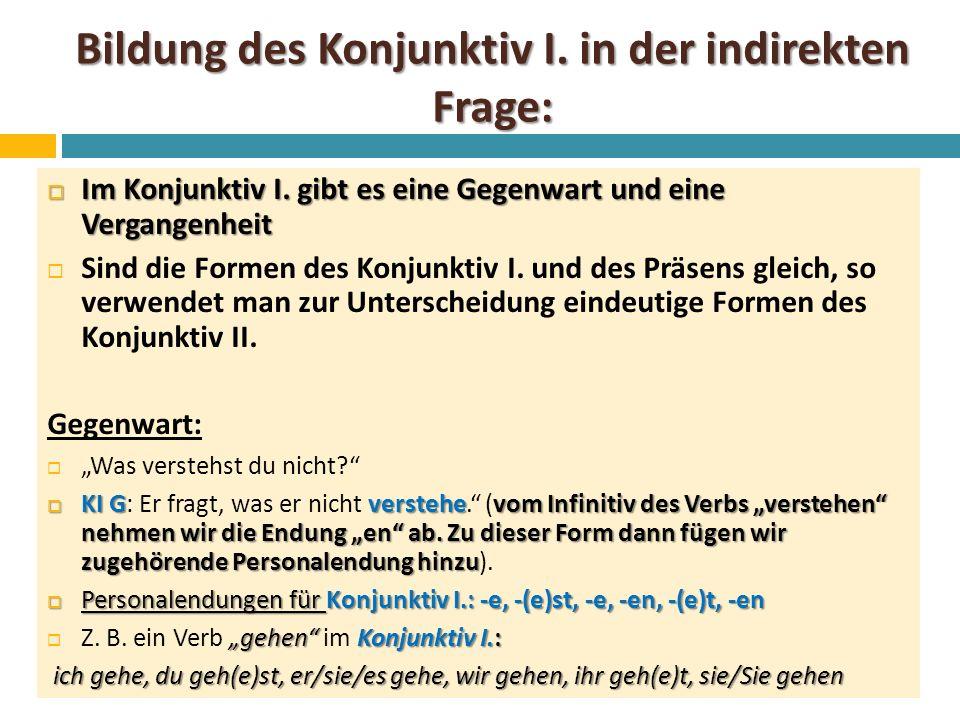 Bildung des Konjunktiv I. in der indirekten Frage:  Im Konjunktiv I.