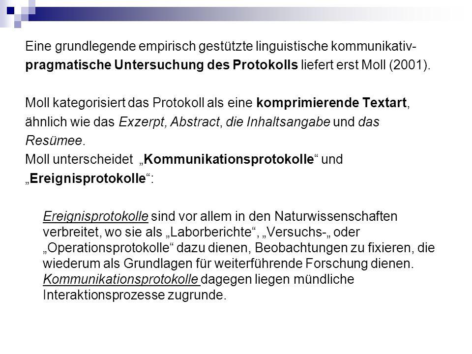 Eine grundlegende empirisch gestützte linguistische kommunikativ- pragmatische Untersuchung des Protokolls liefert erst Moll (2001).