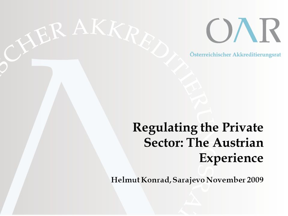 Regulating the Private Sector: The Austrian Experience Helmut Konrad, Sarajevo November 2009