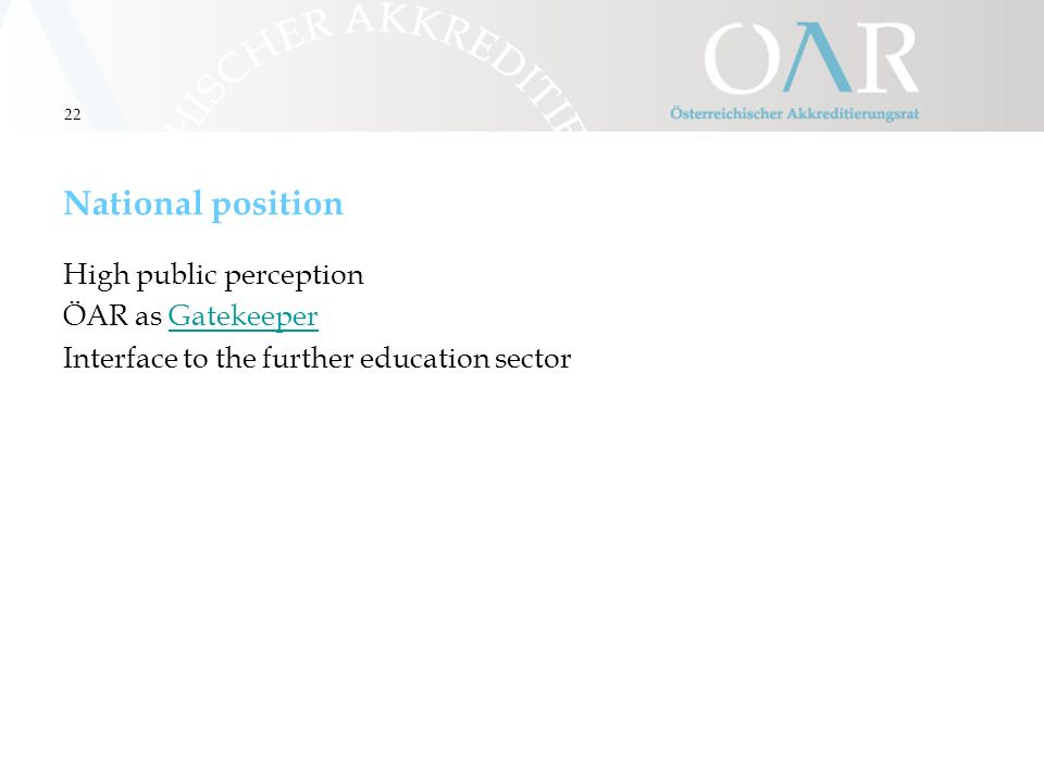 22 National position High public perception ÖAR as GatekeeperGatekeeper Interface to the further education sector