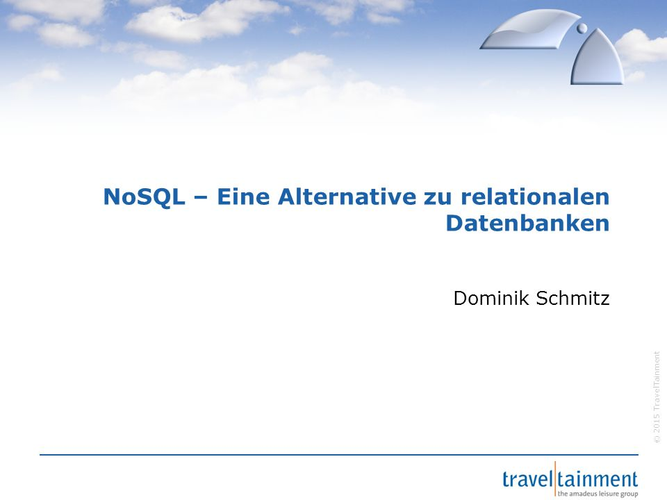 © 2015 TravelTainment NoSQL – Eine Alternative zu relationalen Datenbanken Dominik Schmitz