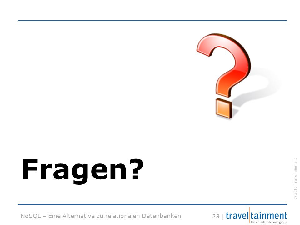 © 2015 TravelTainment 23 | NoSQL – Eine Alternative zu relationalen Datenbanken Fragen