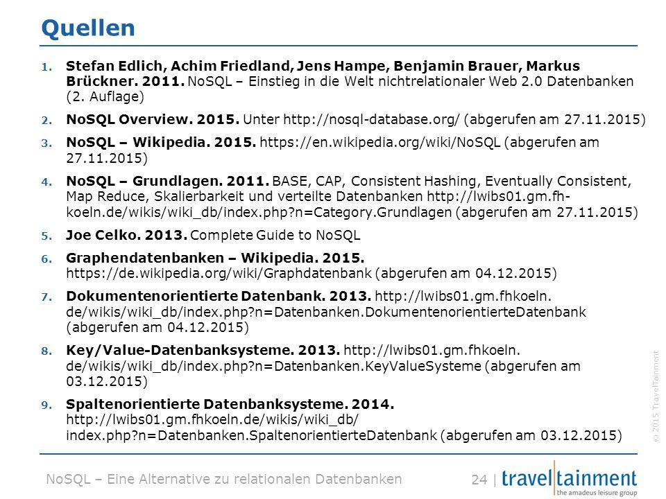 © 2015 TravelTainment 24 | NoSQL – Eine Alternative zu relationalen Datenbanken Quellen 1. Stefan Edlich, Achim Friedland, Jens Hampe, Benjamin Brauer