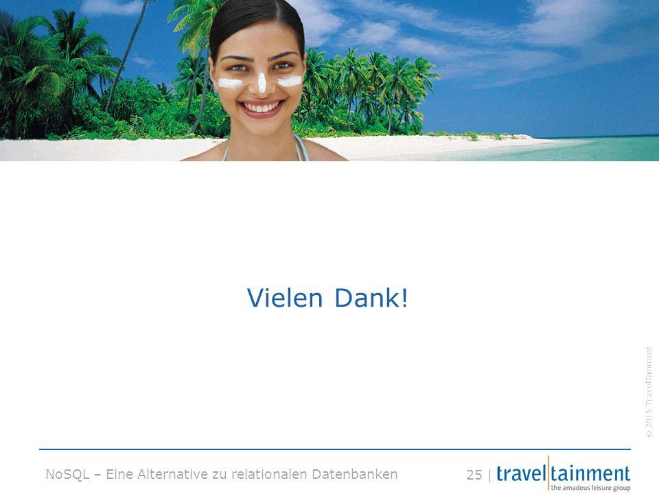 © 2015 TravelTainment 25 | NoSQL – Eine Alternative zu relationalen Datenbanken Vielen Dank!
