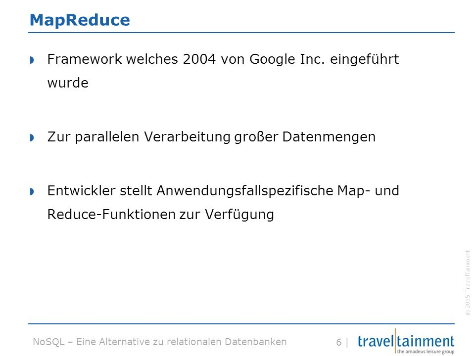 © 2015 TravelTainment 6 | NoSQL – Eine Alternative zu relationalen Datenbanken MapReduce  Framework welches 2004 von Google Inc.