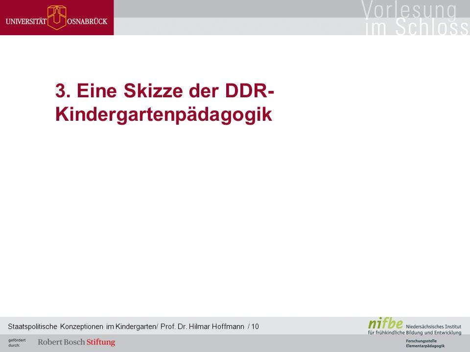 3. Eine Skizze der DDR- Kindergartenpädagogik Staatspolitische Konzeptionen im Kindergarten/ Prof.