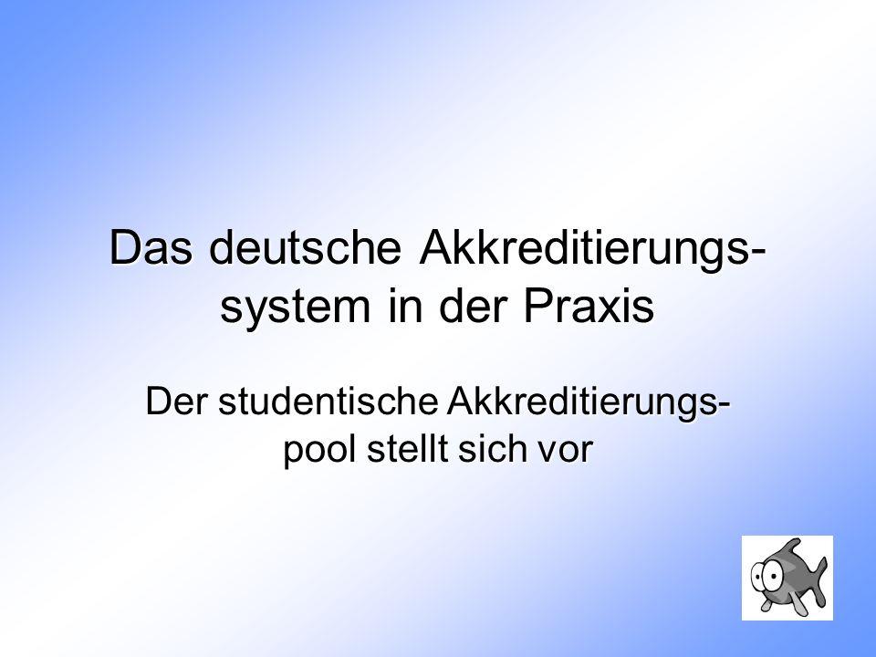 Das deutsche Akkreditierungs- system in der Praxis Der studentische Akkreditierungs- pool stellt sich vor