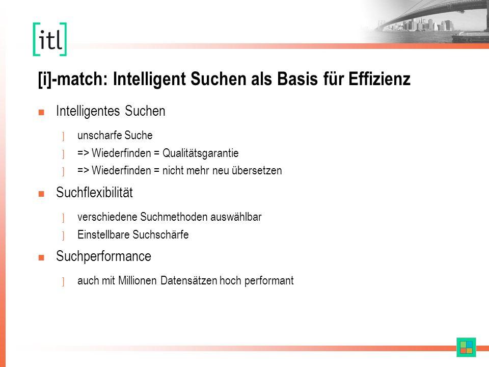 [i]-match: Intelligent Suchen als Basis für Effizienz n Intelligentes Suchen ] unscharfe Suche ] => Wiederfinden = Qualitätsgarantie ] => Wiederfinden = nicht mehr neu übersetzen n Suchflexibilität ] verschiedene Suchmethoden auswählbar ] Einstellbare Suchschärfe n Suchperformance ] auch mit Millionen Datensätzen hoch performant