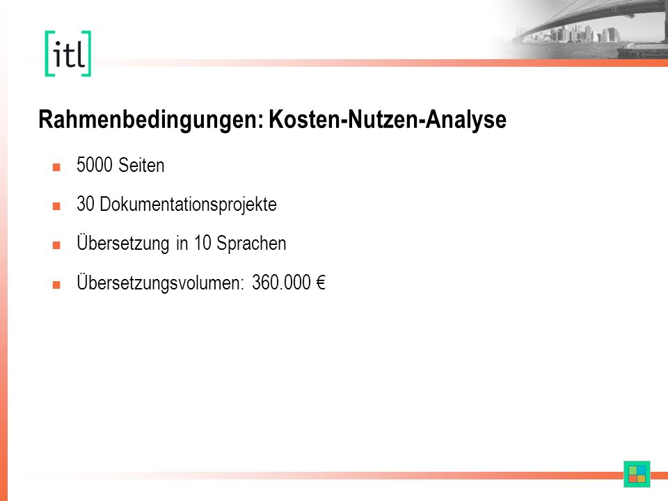 Rahmenbedingungen: Kosten-Nutzen-Analyse n 5000 Seiten n 30 Dokumentationsprojekte n Übersetzung in 10 Sprachen n Übersetzungsvolumen: 360.000 €