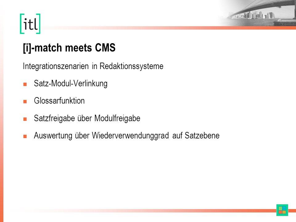 [i]-match meets CMS Integrationszenarien in Redaktionssysteme n Satz-Modul-Verlinkung n Glossarfunktion n Satzfreigabe über Modulfreigabe n Auswertung über Wiederverwendunggrad auf Satzebene