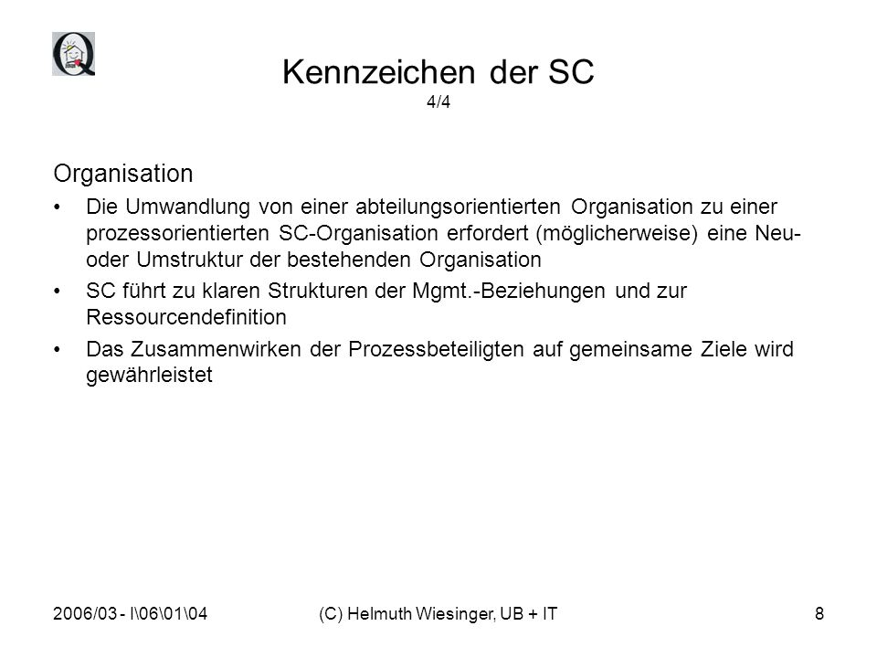2006/03 - I\06\01\04(C) Helmuth Wiesinger, UB + IT8 Kennzeichen der SC 4/4 Organisation Die Umwandlung von einer abteilungsorientierten Organisation z