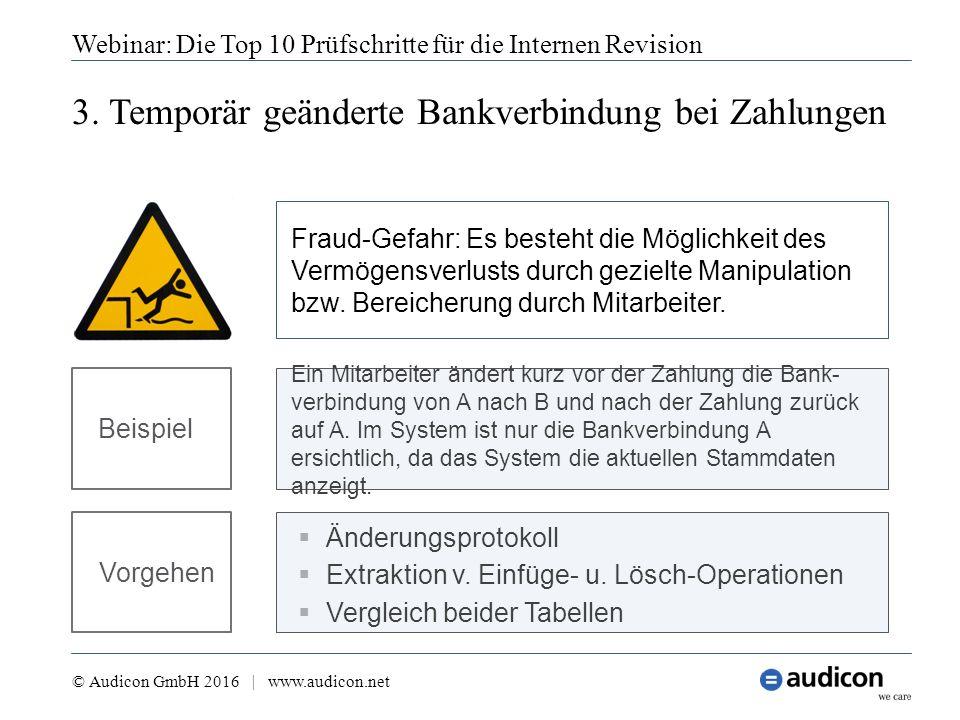 3. Temporär geänderte Bankverbindung bei Zahlungen Webinar: Die Top 10 Prüfschritte für die Internen Revision © Audicon GmbH 2016 | www.audicon.net 